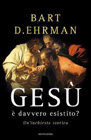 Gesù è davvero esistito?: Uninchiesta storica  by  Bart D. Ehrman