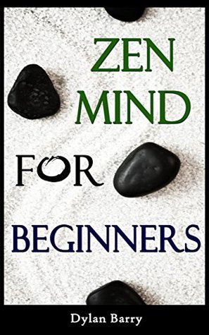 Zen Mind for Beginners (Buddhism Books Series 1) Dylan Barry