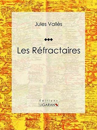 Les Réfractaires  by  Jules Vallès