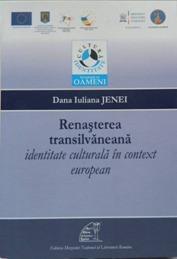Renasterea transilvaneana. Identitate culturala in context european  by  Dana-Iuliana Jenei