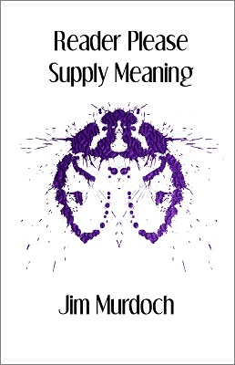 Reader Please Supply Meaning  by  Jim  Murdoch
