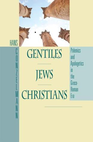 Gentiles, Jews, Christians: Polemics and Apologetics in the Greco-Roman World Hans Conzelmann
