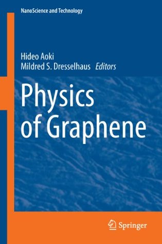Physics of Graphene (NanoScience and Technology) Hideo Aoki