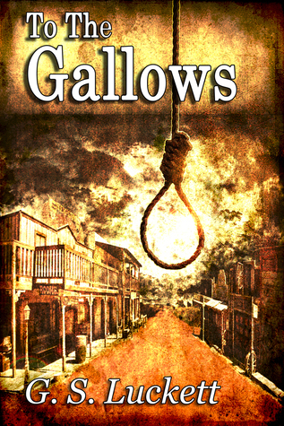 To the Gallows  by  G.S. Luckett