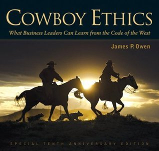 Cowboy Ethics: What It Takes to Win at Life James P. Owen