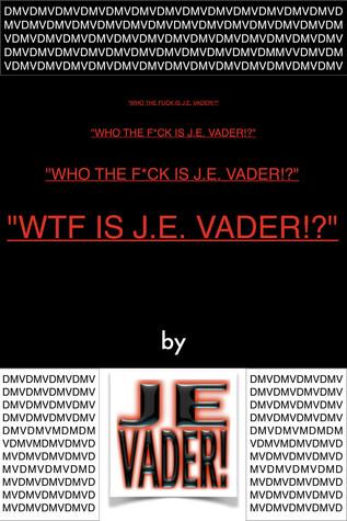 WTF Is J.E. Vader!? J.E. Vader!