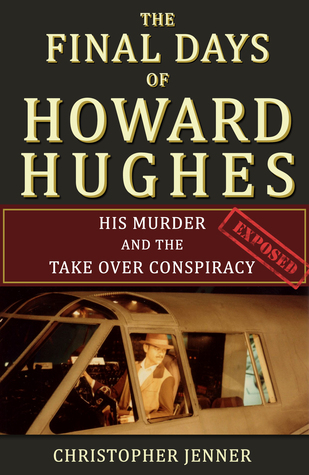 The Final Days of Howard Hughes: His Murder and the Takeover Conspiracy Exposed Christopher Jenner