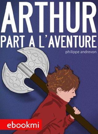 Arthur part à laventure Philippe Andrevon
