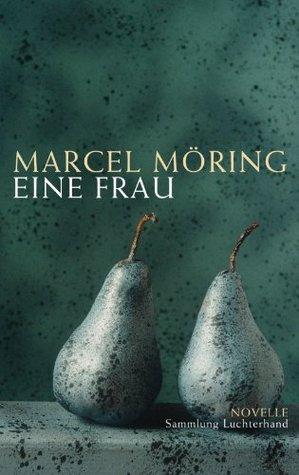 Eine Frau: Novelle Marcel Möring