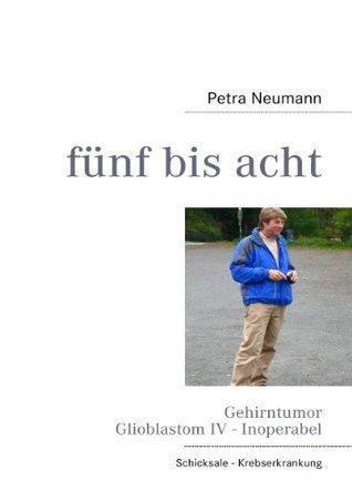 fünf bis acht: Gehirntumor Glioblastom IV - Inoperabel Petra Neumann