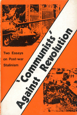 Communists Against Revolution: Two Essays on Post-war Stalinism  by  John Lister