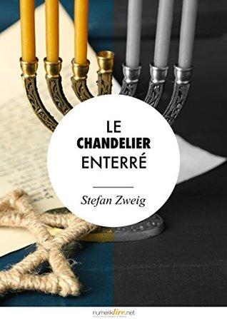 Le Chandelier enterré: suivi de Rachel contre Dieu et Virata  by  Stefan Zweig
