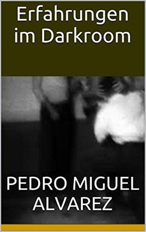 Erfahrungen im Darkroom  by  Pedro Miguel Alvarez