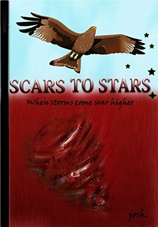 SCARS TO STARS.: When storms come soar higher.  by  JOSHUA MOKUA