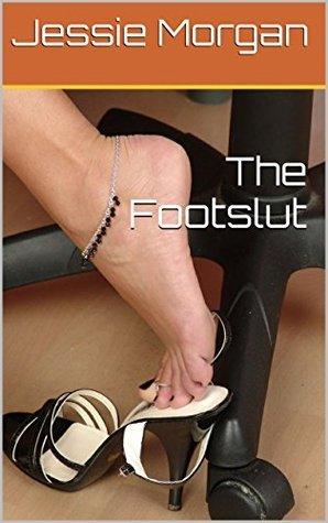 The Footslut  by  Jessie Morgan