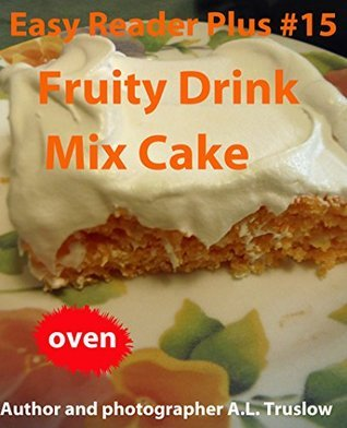 Fruity Drink Mix Cake (Easy Reader Plus Book 15) A.L. Truslow