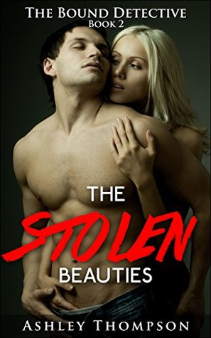 The Stolen Beauties (The Bound Detective Book 2) Ashley Thompson