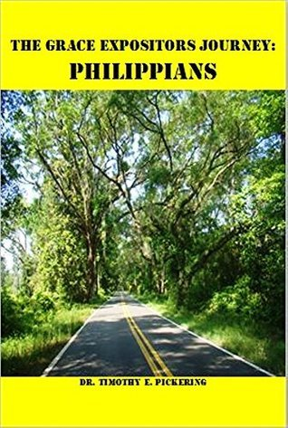 The Grace Expositors Journey: Philippians  by  Timothy Pickering