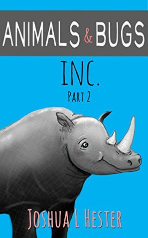 Animals & Bugs INC. Part 2 (Animals & Bugs INC. Series)  by  Joshua Hester