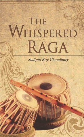 The Whispered Raga  by  Sudipto Roy Choudhury
