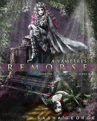 Vampires Remorse (House of ßlood Series Book 1)  by  Sasha George