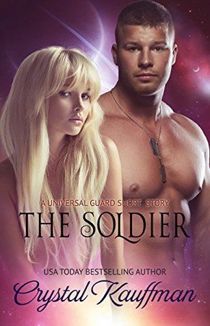The Soldier (A Universal Guard series short story Book 2) Crystal Kauffman