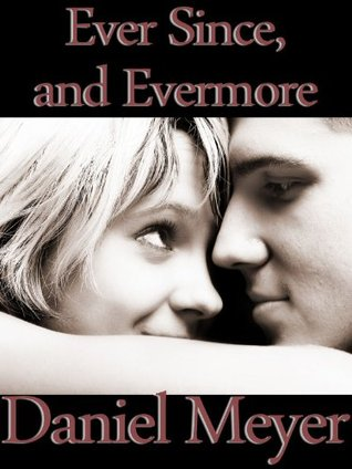 Ever Since, and Evermore  by  Daniel   Meyer