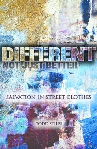 Different, Not Just Better: Salvation in Street Clothes  by  Todd Stiles
