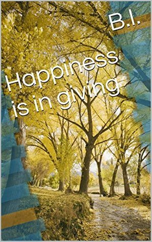 Happiness is in giving B.I.
