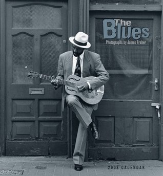 The Blues is a Feeling: Voices and Visions of African-American Blues Musicians James Fraher