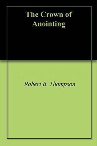 The Crown of Anointing  by  Robert B. Thompson