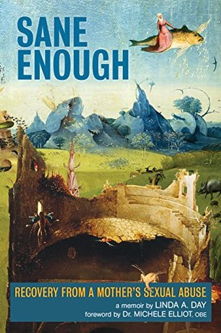 Sane Enough: Recovery From a Mothers Sexual Abuse  by  Linda Day