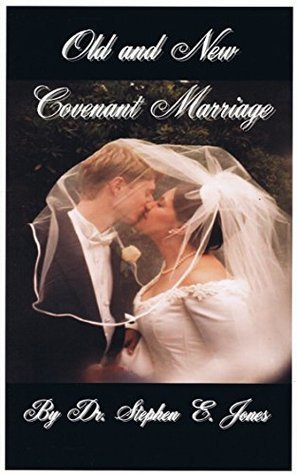Old and New Covenant Marriage  by  Dr. Stephen E. Jones