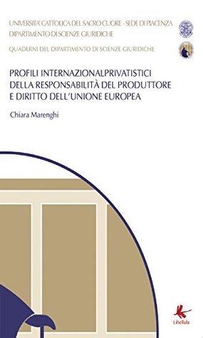 Profili Internazionalprivatistici della responsabilità del produttore e diritto dellUnione Europea  by  Chiara Marenghi