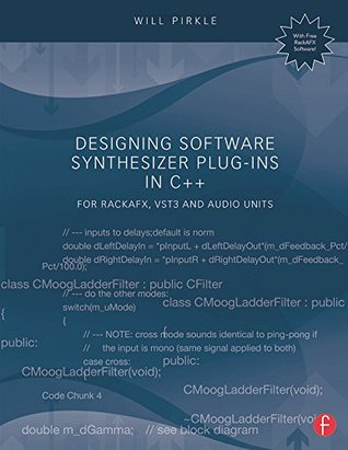 Designing Software Synthesizer Plug-Ins in C++: For RackAFX, VST3, and Audio Units Will Pirkle