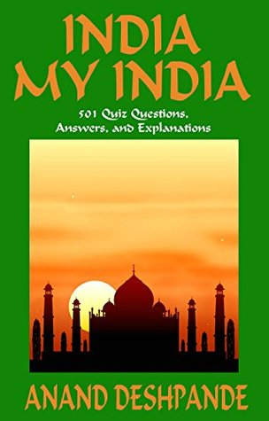 India My India: 501 Quiz Questions, Answers, and Explanations  by  Dr Anand Deshpande