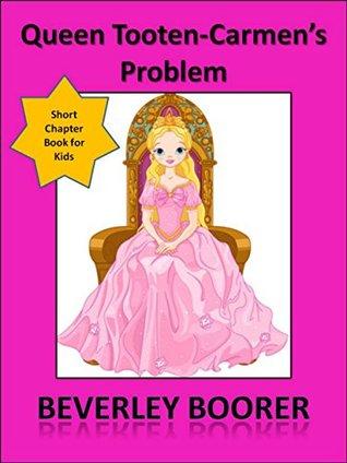 Queen Tooten-Carmens Problem - Short Chapter Book for Kids Beverley Boorer