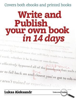 Write and Publish Your Own Book in 14 Days: The Undercover Guide to Becoming an Author on Your Annual Leave  by  Lukas Aleksandr