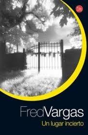 Un lugar incierto  by  Fred Vargas