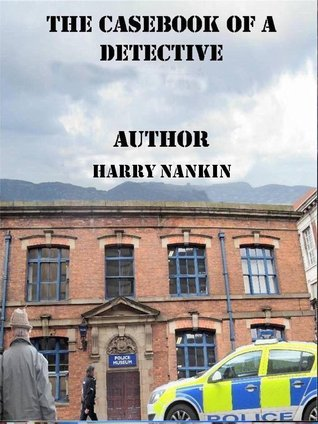 The Casebook of a Detective Harry Nankin