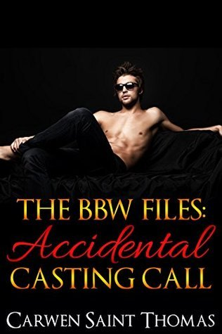 The BBW Files: Accidental Casting Call  by  Carwen Saint Thomas