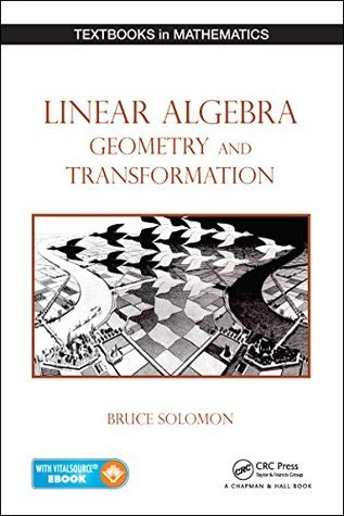 Linear Algebra, Geometry and Transformation (Textbooks in Mathematics) Bruce Solomon