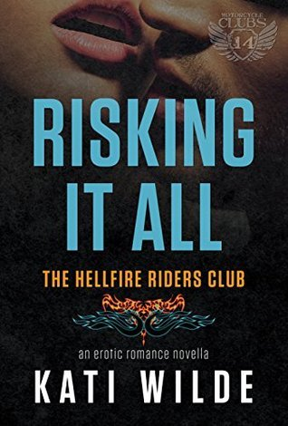 Risking It All: A Hellfire Riders MC Romance (The Motorcycle Clubs Book 14) Kati Wilde