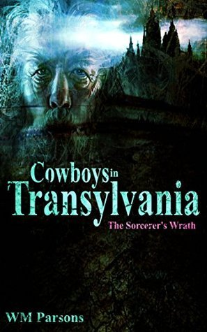 Cowboys in Transylvania (The Sorcerers Wrath Book 3)  by  WM Parsons