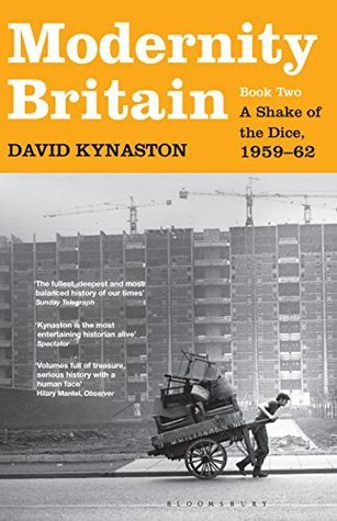 Modernity Britain: Book Two: A Shake of the Dice, 1959-62 (Modernity Britain Series)  by  David Kynaston