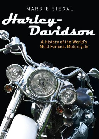 Harley-Davidson: A History of the Worlds Most Famous Motorcycle Margie Siegal