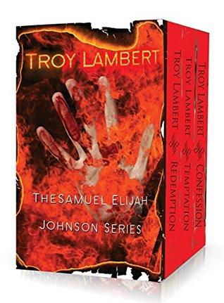 The Samuel Elijah Johnson Series: Redemption, Temptation, and Confession Troy Lambert