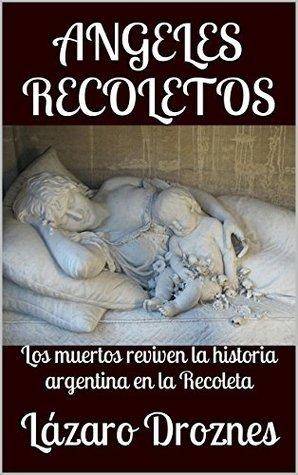ANGELES RECOLETOS: Los muertos reviven la historia argentina en la Recoleta  by  Lazaro Droznes