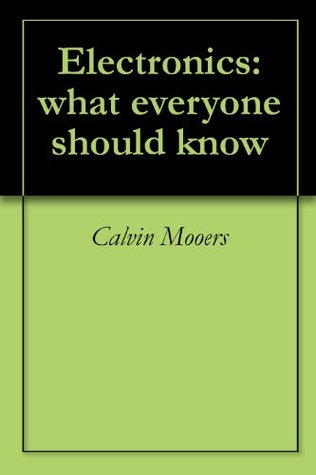 Electronics: what everyone should know  by  Calvin Mooers