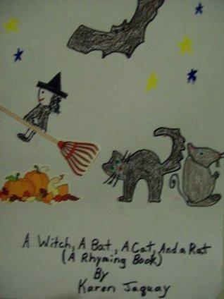 A Witch,A Bat,A Cat,And A Rat (A Rhyming Book)  by  karen jaquay